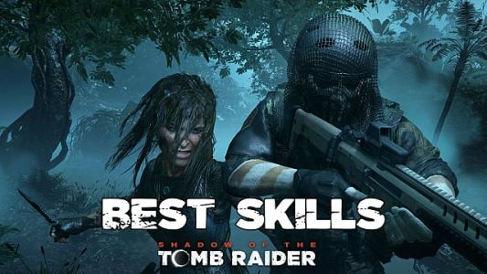 Shadow Of The Tomb Raider: Best Skills Guide