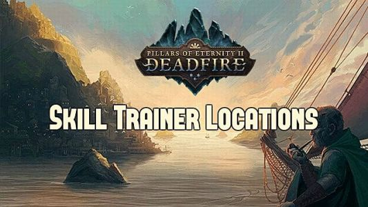 Pillars of Eternity II Complete Skill Trainer Locations Guide