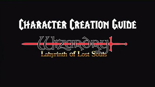 Wizardry: Labyrinth Of Lost Souls Character Creation Tips and Tricks