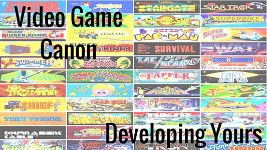 Video Game Canon: Developing YOUR Canon