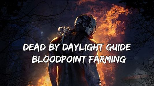 Dead By Daylight Bloodpoint Farming Guide
