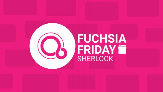Fuchsia Friday: New 'Sherlock' prototype offers more questions than answers
