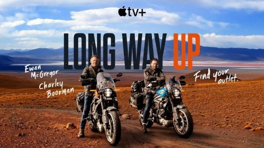 Long Way Up, starring Ewan McGregor and Charley Boorman, comes to Apple TV+