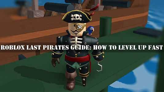 Roblox Last Pirates Guide: How to Level Up Fast