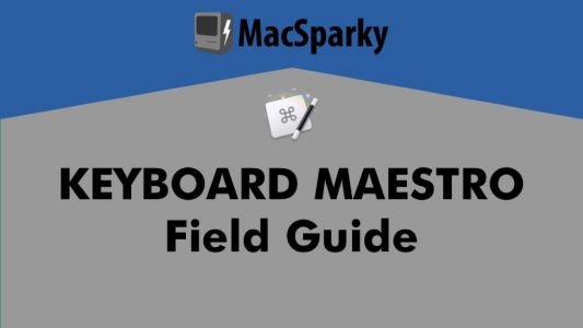 The MacSparky Keyboard Maestro Field Guide